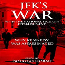 JFK's War with the National Security Establishment: Why Kennedy Was Assassinated | Livre audio Auteur(s) : Douglas Horne Narrateur(s) : Larry Wayne