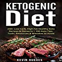 Ketogenic Diet: 250+ Low-Carb, High-Fat Healthy Keto Recipes & Desserts + 100 Keto Tips, Tools, Resources & Mistakes to Avoid Audiobook by Kevin Hughes Narrated by Ralph L. Rati