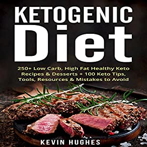 Ketogenic Diet: 250+ Low-Carb, High-Fat Healthy Keto Recipes & Desserts + 100 Keto Tips, Tools, Resources & Mistakes to Avoid