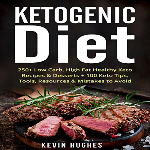 Ketogenic Diet: 250+ Low-Carb, High-Fat Healthy Keto Recipes & Desserts + 100 Keto Tips, Tools, Resources & Mistakes to Avoid by Kevin Hughes