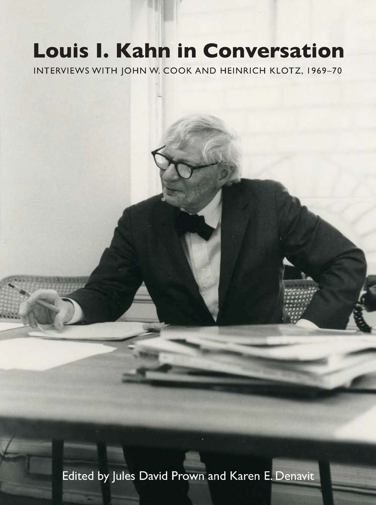 Louis I. Kahn in Conversation: Interviews with John W. Cook and ...