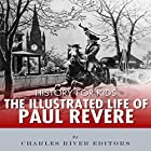 History for Kids: The Illustrated Life of Paul Revere Hörbuch von  Charles River Editors Gesprochen von: Tracey Norman