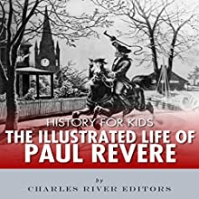History for Kids: The Illustrated Life of Paul Revere Audiobook by  Charles River Editors Narrated by Tracey Norman