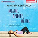 Breathe, Annie, Breathe Audiobook by Miranda Kenneally Narrated by Nancy Wu
