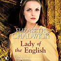 Lady of the English (       UNABRIDGED) by Elizabeth Chadwick Narrated by Patience Tomlinson