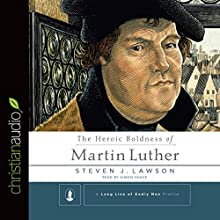 The Heroic Boldness of Martin Luther (       UNABRIDGED) by Steven J. Lawson Narrated by Simon Vance