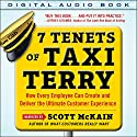 7 Tenets of Taxi Terry: How Every Employee Can Create and Deliver the Ultimate Customer Experience Audiobook by Scott McKain Narrated by Scott McKain