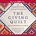 The Giving Quilt: An Elm Creek Quilts Novel (       UNABRIDGED) by Jennifer Chiaverini Narrated by Christina Moore