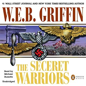 The Secret Warriors: A Men at War Novel, Book 2 | [W. E. B. Griffin]