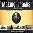 Making Tracks - C.L. Best and the Caterpillar Tractor Co.