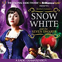 Snow White and the Seven Dwarfs: A Radio Dramatization  by  Brothers Grimm, Jerry Robbins (dramatization) Narrated by  The Colonial Radio Players