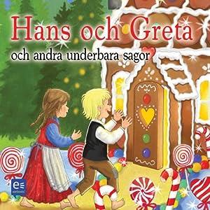 Hans och Greta och andra underbara sagor [Hansel and Gretel and Other Wonderful Tales] | [Bröderna Grimm, Hans Christian Andersen]