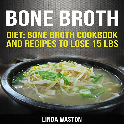 Bone Broth: Recipes to Lose 15 lbs, Reverse Aging, Improve Your Health & Reduce Wrinkles by linda waston
