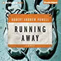 Running Away (       UNABRIDGED) by Robert Andrew Powell Narrated by Robert Andrew Powell
