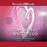 From Where I Watch You | Shannon Grogan