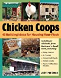 Chicken Coops: 45 Building Ideas for Housing Your Flock