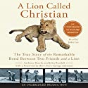 A Lion Called Christian (       UNABRIDGED) by Anthony Bourke, John Rendall Narrated by John Lee