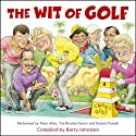 The Wit of Golf  by Barry Johnston Narrated by Peter Alliss, Tim Brooke-Taylor, Robert Powell