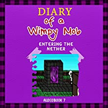 Diary of a Wimpy Mob: Entering the Nether: Diary of a Wimpy Collection, Book 7 (       UNABRIDGED) by Justin B. Harrison Narrated by Ryan DeRemer