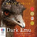 Dark Emu: Black Seeds: Agriculture or Accident? Audiobook by Bruce Pascoe Narrated by Bruce Pascoe