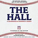 The Hall: A Celebration of Baseball's Greats: In Stories and Images, the Complete Roster of Inductees Audiobook by  The National Baseball Hall of Fame and Museum Narrated by Pete Larkin, Nick Omana, Mark Comstock, Dale Turner