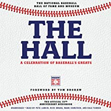 The Hall: A Celebration of Baseball's Greats: In Stories and Images, the Complete Roster of Inductees (       UNABRIDGED) by The National Baseball Hall of Fame and Museum Narrated by Pete Larkin, Nick Omana, Mark Comstock, Dale Turner