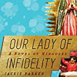 Our Lady of Infidelity: A Novel of Miracles | Jackie Parker