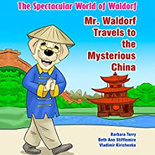 The Spectacular World of Waldorf: Mr. Waldorf Travels to the Mysterious China Audiobook by Beth Ann Stifflemire, Barbara Terry Narrated by Sharon Olivia Blumberg