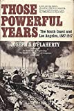 img - for Those Powerful Years: The South Coast and Los Angeles, 1887-1917. an Exposition-Lochinvar Book (An Exposition Press-Lochinvar book) book / textbook / text book