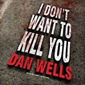 I Don't Want to Kill You: John Cleaver Series #3 | [Dan Wells]