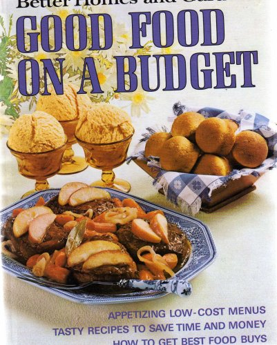 GOOD FOOD ON A BUDGET: APPETIZING LOW-COST MENUS; TASTY RECIPES TO SAVE TIME AND MONEY; HOW TO GET BEST FOOD BUYS (BETTER HOMES AND GARDENS BOOKS) PDF
