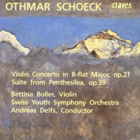 Othmar Schoeck: Violin Concerto in B-flat Major, op. 21 / Suite from Penthesilea, op. 39