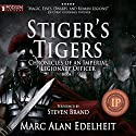 Stiger's Tigers: Chronicles of an Imperial Legionary Officer, Book 1 Hörbuch von Marc Alan Edelheit Gesprochen von: Steven Brand