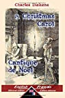 A Christmas Carol - Cantique de No�l: Bilingual parallel text - Bilingue avec le texte parall�le: English - French / Anglais - Fran�ais par Dickens