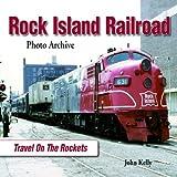 John Kelly Rock Island Railroad: Travel on the Rockets (Photo Archives)
