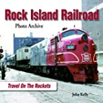 Rock Island Railroad: Travel on the R...