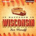 It Happened in Wisconsin (       UNABRIDGED) by Ken Moraff Narrated by Dick Hill