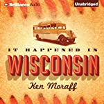 It Happened in Wisconsin | Ken Moraff