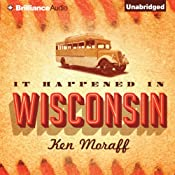 It Happened in Wisconsin | [Ken Moraff]
