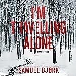I'm Travelling Alone: Holger Munch & Mia Kruger, Book 1 | Samuel Bjork