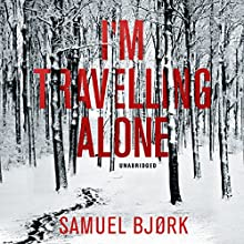 I'm Travelling Alone: Holger Munch & Mia Kruger, Book 1 Audiobook by Samuel Bjork Narrated by Laura Paton