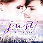 Just This Once: Last Frontier Lodge Novels, Book 3   J.H. Croix