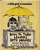 How to Turn Lemons into Money: A Childs Guide to Economics