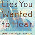 Lies You Wanted to Hear Audiobook by James Whitfield Thomson Narrated by Nan McNamara, Andrew Ingalls