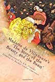 Madame de Villeneuve's The Story of the Beauty and the Beast: The Original Classic French Fairytale