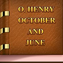 October and June (Annotated) (       UNABRIDGED) by O. Henry Narrated by Anastasia Bertollo