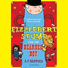 Fizzlebert Stump and the Bearded Boy (       UNABRIDGED) by A.F. Harrold Narrated by Daniel Hill