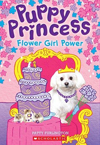 Flower Girl Power (Puppy Princess #4) [Furlington, Patty] (Tapa Blanda)