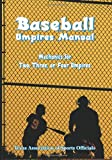 Baseball Umpires Manual: Mechanics for 2, 3, and 4 Umpires (0982243707) by Texas Association of Sports Officials