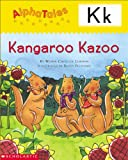 AlphaTales (Letter K: Kangaroo's Kazoo): A Series of 26 Irresistible Animal Storybooks That Build Phonemic Awareness & Teach Each letter of the Alphabet (0439165342) by Wendy Cheyette Lewison